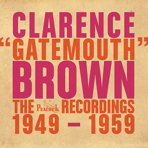 The Peacock Recordings: 1949-1959 de Clarence 'Gatemouth' Brown