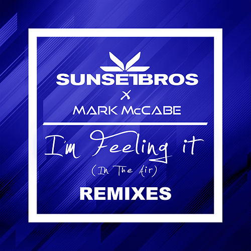 I'm Feeling It (In The Air) (Sunset Bros X Mark McCabe / Remixes) von Sunset Bros