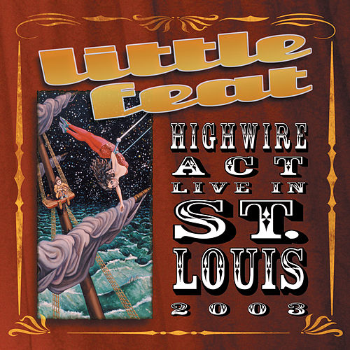 Highwire Act Live In St. Louis 2003 by Little Feat
