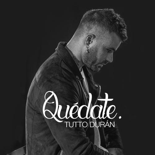 Quédate (Versión Acústica) de Tutto Duran