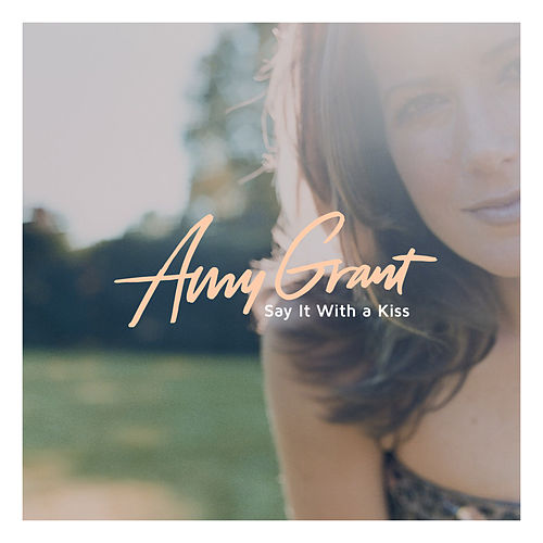 Say It With A Kiss by Amy Grant