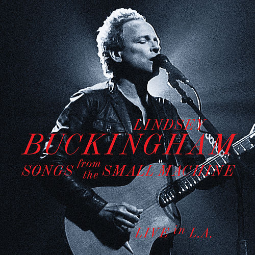 Songs From The Small Machine - Live In L.A. by Lindsey Buckingham