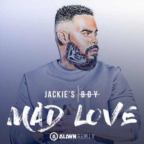 Mad Love (Alawn Remix) by Jackie's Boy