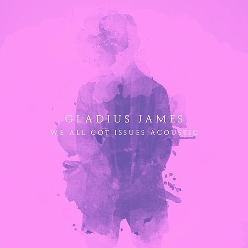 We All Got Issues (Piano Acoustic) by Gladius James