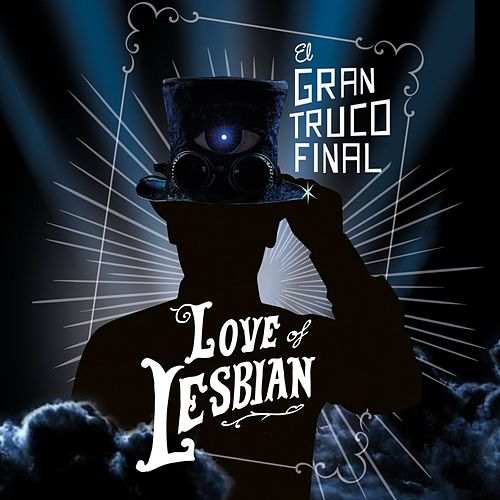 El gran truco final de Love Of Lesbian