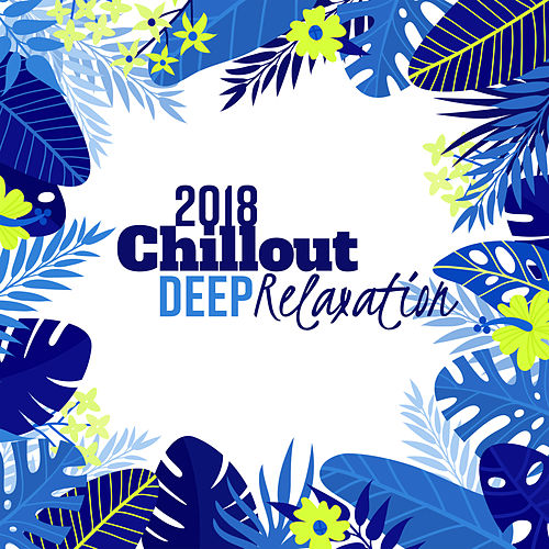 Chillout Deep Relaxation 2018 von Ibiza Chill Out