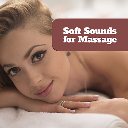 Soft Sounds for Massage by Relaxing Spa Music