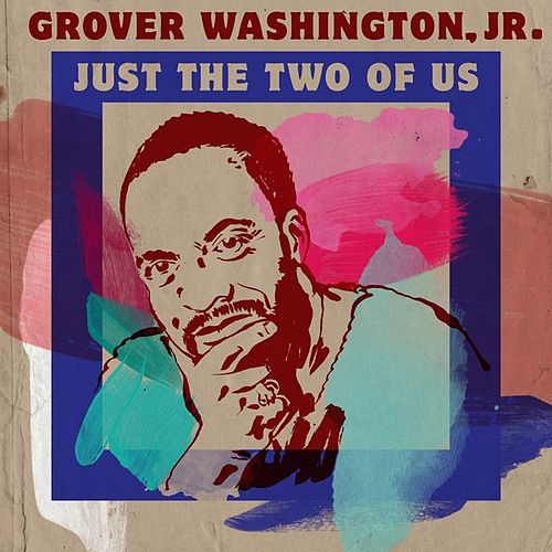Just the Two of Us by Grover Washington, Jr.