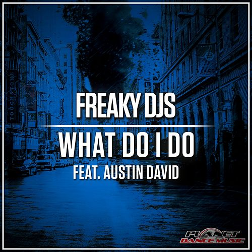 What Do I Do (feat. Austin David) by Freaky DJ's