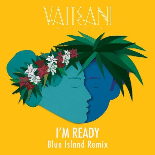 I'm Ready (Blue Island Remix) de Vaiteani