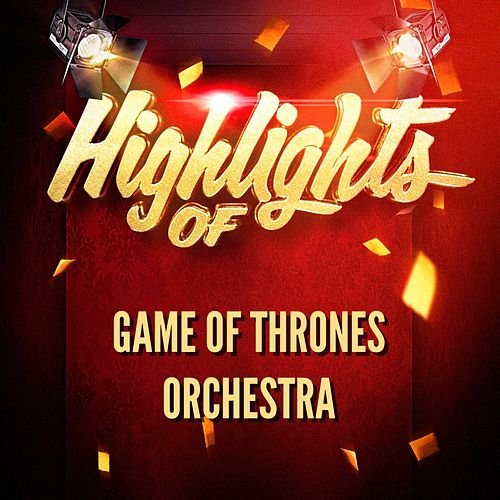 Highlights of Game of Thrones Orchestra by Game of Thrones Orchestra
