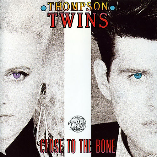 Close to the Bone by Thompson Twins