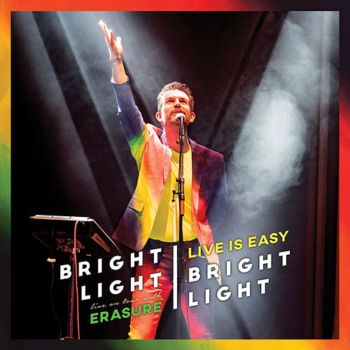 Live is Easy - On Tour with Erasure by Bright Light Bright Light