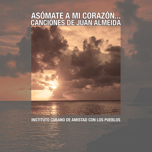 Asómate a mi corazón: Música de Juan Almeida (Remasterizado) de Various Artists