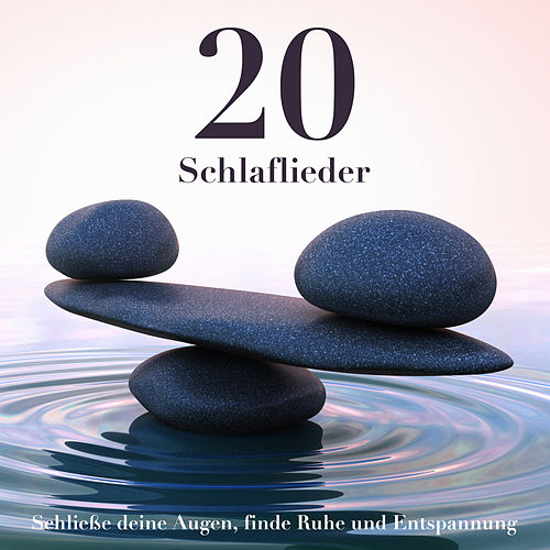 20 Schlaflieder - Schließe deine Augen, finde Ruhe und Entspannung von Meditationsmusik