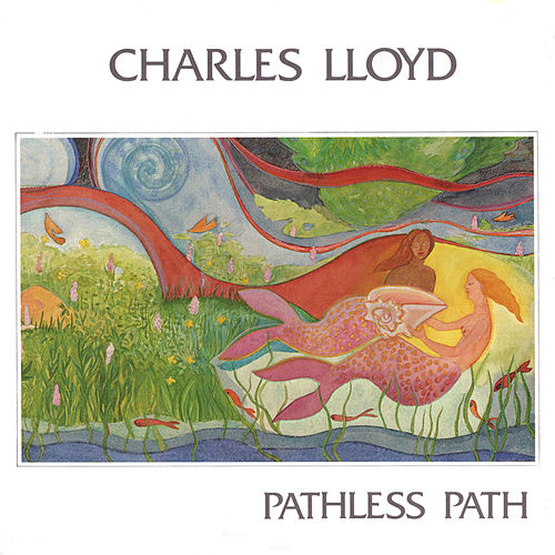 Pathless Path by Charles Lloyd