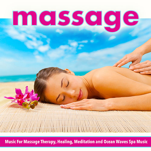 Massage Music For Massage Therapy, Healing, Meditation and Spa Music von Best Relaxing SPA Music