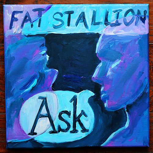 Ask by Fat Stallion