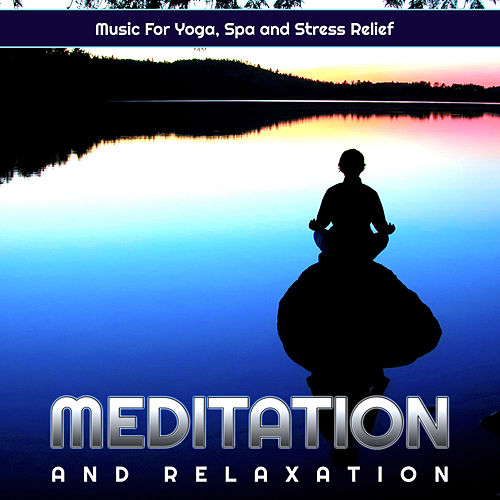 Meditation and Relaxation Music For Yoga, Spa and Stress Relief von Meditation Music