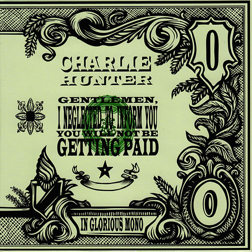 Gentlemen, I Neglected To Inform You You Will Not Be Getting Paid de Charlie Hunter