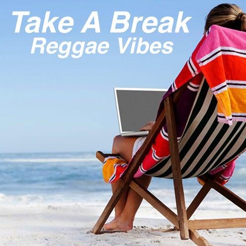 Take A Break Reggae Vibes by Various Artists