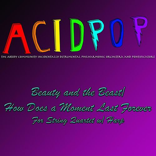 Beauty and the Beast / How Does a Moment Last Forever (Mashup for String Quartet and Harp) von A.C.I.D.P.O.P.