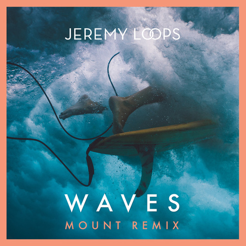 Waves (MOUNT Remix) von Jeremy Loops