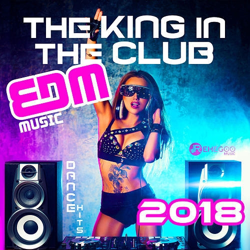 The King in the Club (EDM Music, Dance Hits 2018) de Various Artists