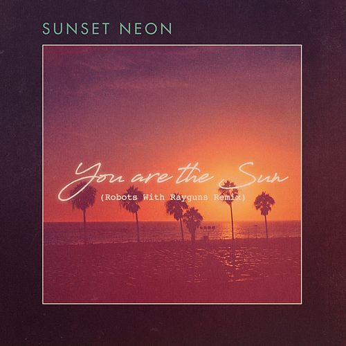 You Are The Sun (Robots With Rayguns Remix) de Sunset Neon