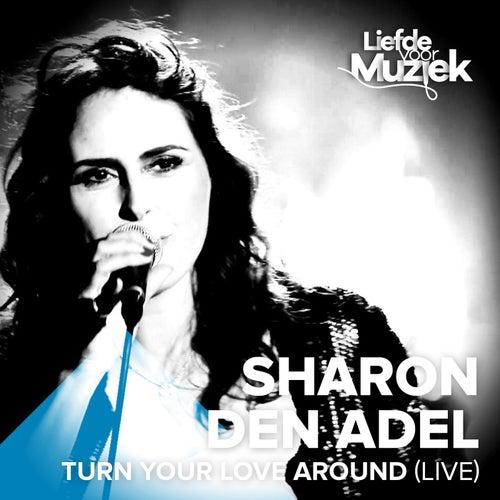 Turn Your Love Around (Uit Liefde Voor Muziek) (Live) von Sharon den Adel