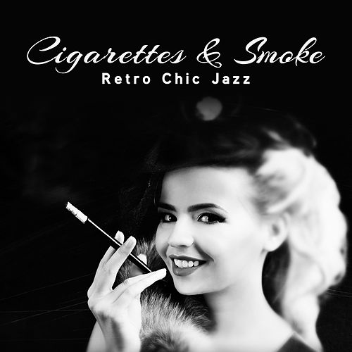 Cigarettes & Smoke - Retro Chic Jazz de Various Artists