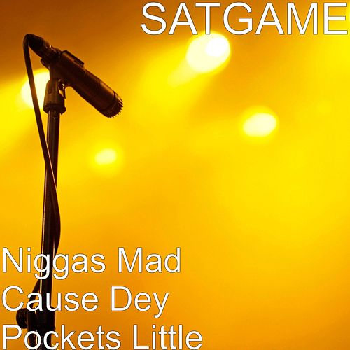Niggas Mad Cause Dey Pockets Little by Sat Game
