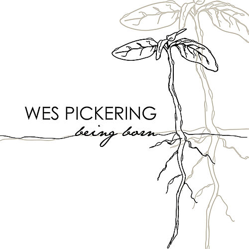 Being Born - EP by Wes Pickering
