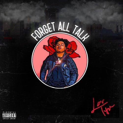 Forget All Talk by Lor Tye