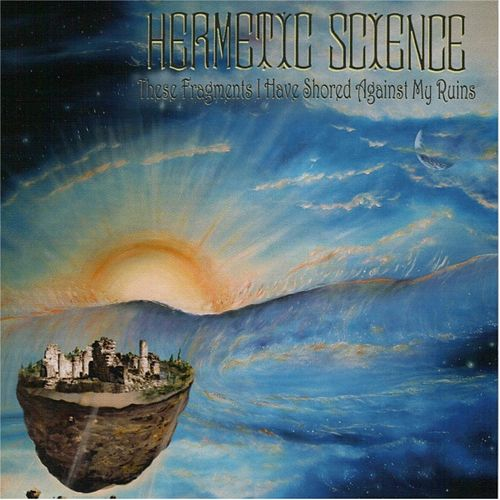 These Fragments I Have Shored Against My Ruins von Hermetic Science