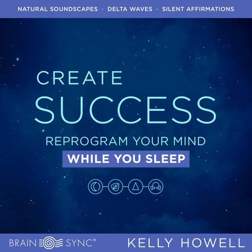 Create Success While You Sleep de Kelly Howell