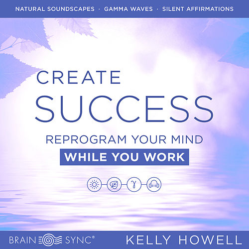 Create Success While You Work de Kelly Howell