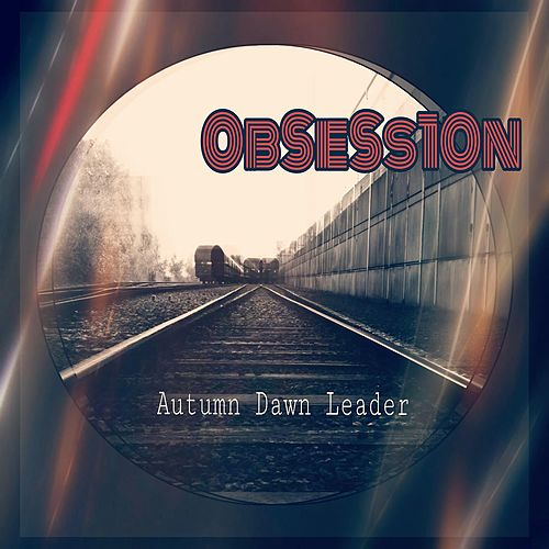 Obsession by Autumn Dawn Leader