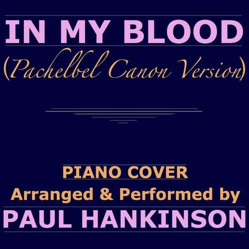 In My Blood (Pachelbel Canon Version) de Paul Hankinson