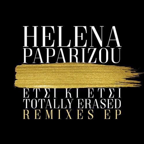 Etsi Ki Etsi / Totally Erased (Remixes EP) by Helena Paparizou (Έλενα Παπαρίζου)