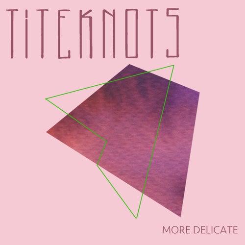 More Delicate by Titeknots