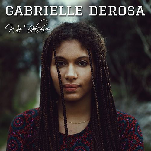 We Believe by Gabrielle DeRosa