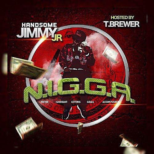 N.I.G.G.A. (Never Ignorant Getting Goals Accoplished) de Handsome Jimmy Jr