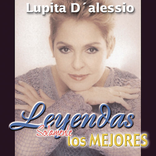Leyendas Solamente las Mejores / Lupita D'Alessio de Lupita D'Alessio
