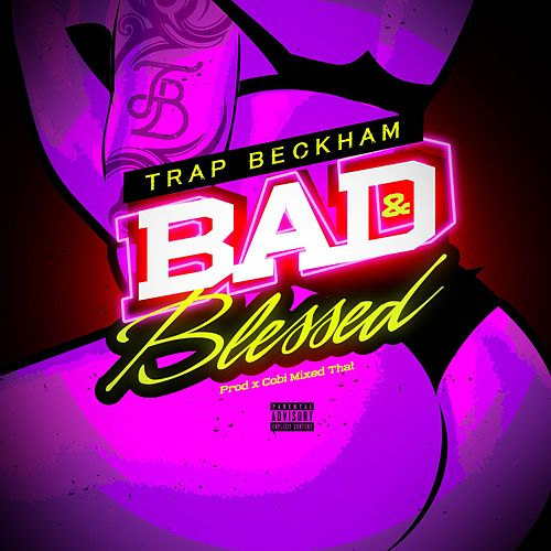 Bad and Blessed de Trap Beckham