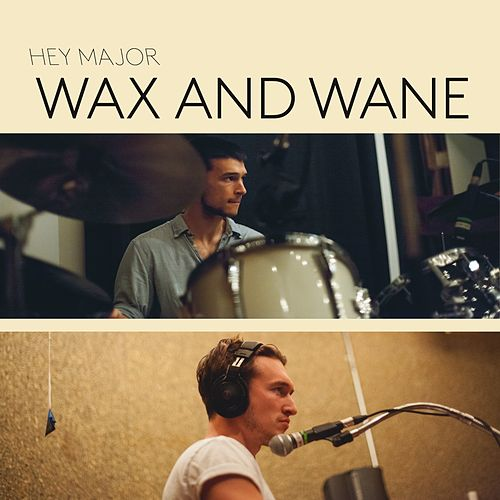 Wax and Wane by Hey Major