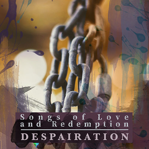 Songs of Love and Redemption de Despairation