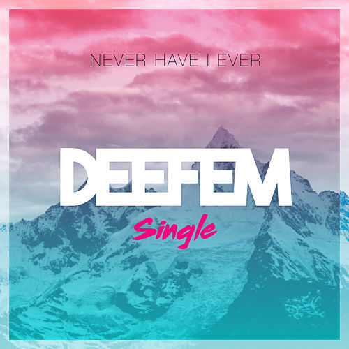 Never Have I Ever by Deefem