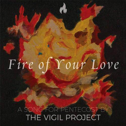 Fire of Your Love de The Vigil Project
