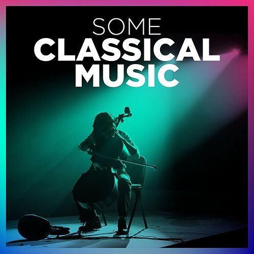 Some Classical Music by Various Artists